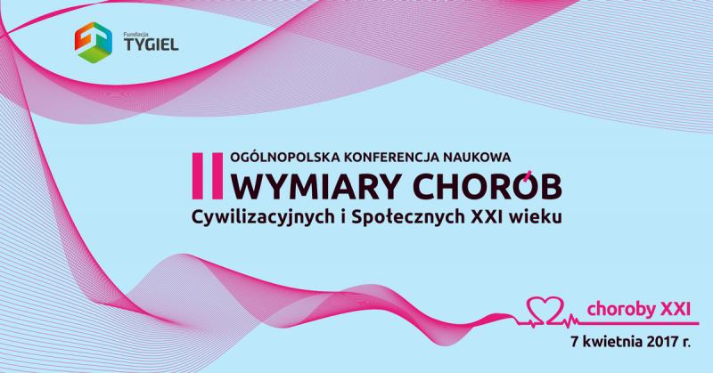II Ogólnopolska Konferencja Naukowa – Wymiary Chorób Cywilizacyjnych i Społecznych XXI wieku
