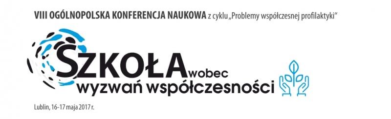 """VIII Ogólnopolska Konferencja Naukowa z cyklu """"Problemy współczesnej profilaktyki"""" na temat: SZKOŁA WOBEC WYZWAŃ WSPÓŁCZESNOŚCI."""
