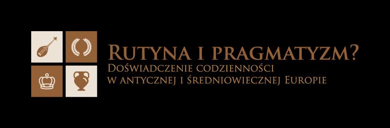 II Ogólnopolska Konferencja Naukowa Rutyna i pragmatyzm? Doświadczenie codzienności w antycznej i średniowiecznej Europie