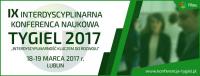"""IX Interdyscyplinarna Konferencja Naukowa TYGIEL 2017 """"Interdyscyplinarność kluczem do rozwoju"""""""
